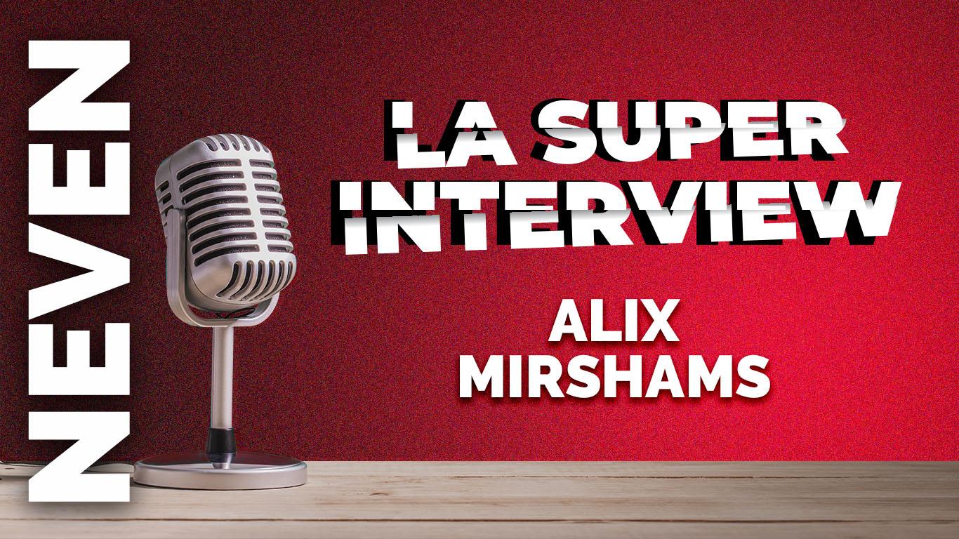 La super interview d'Alix Mirshams